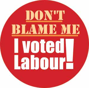 Don't blame me – I voted Labour